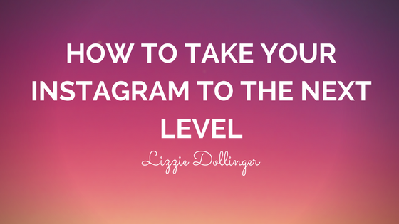 How to Take Your Instagram to the Next Level