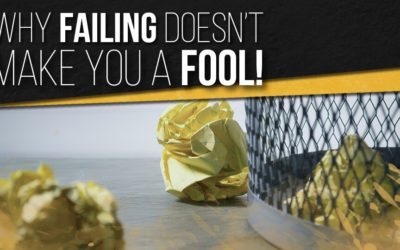 Why Failing Doesn't Make You a Fool!