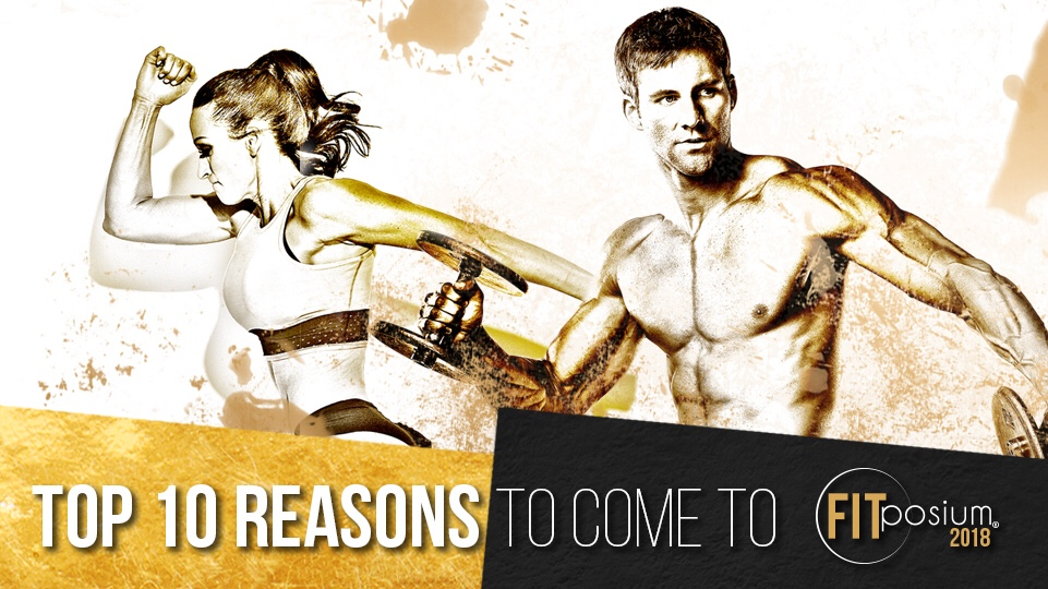 Top 10 Reasons to Come to FITposium 2018