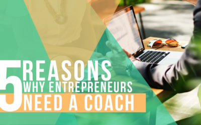 5 Reasons Why Entrepreneurs Need a Coach